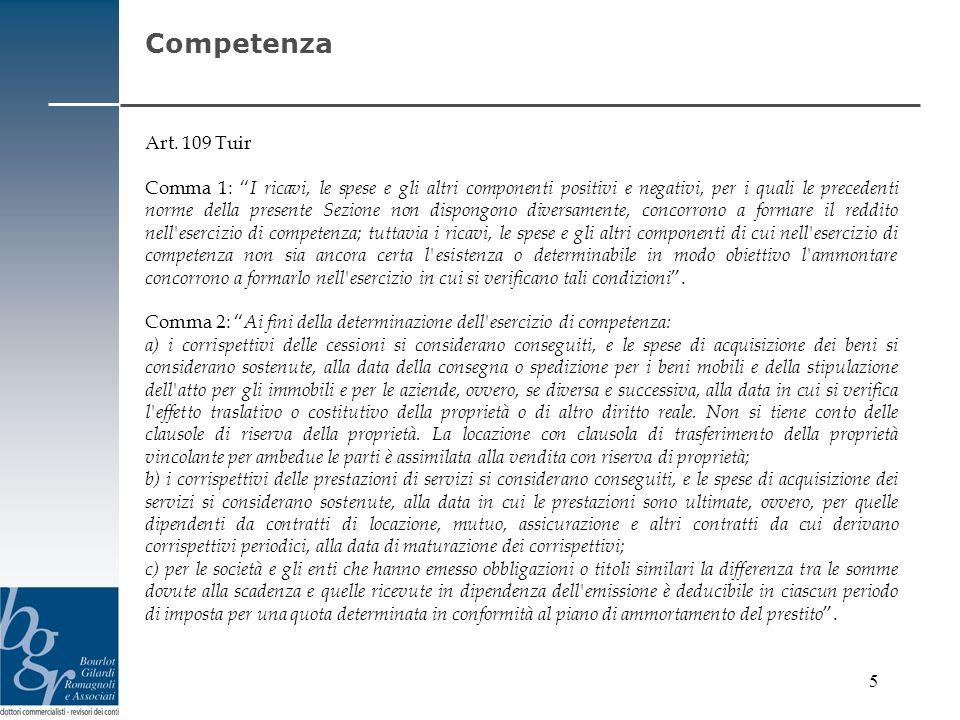 5 Competenza Art. 109 Tuir Comma 1: I ricavi, le spese e gli altri componenti positivi e negativi, per i quali le precedenti norme della presente Sezi
