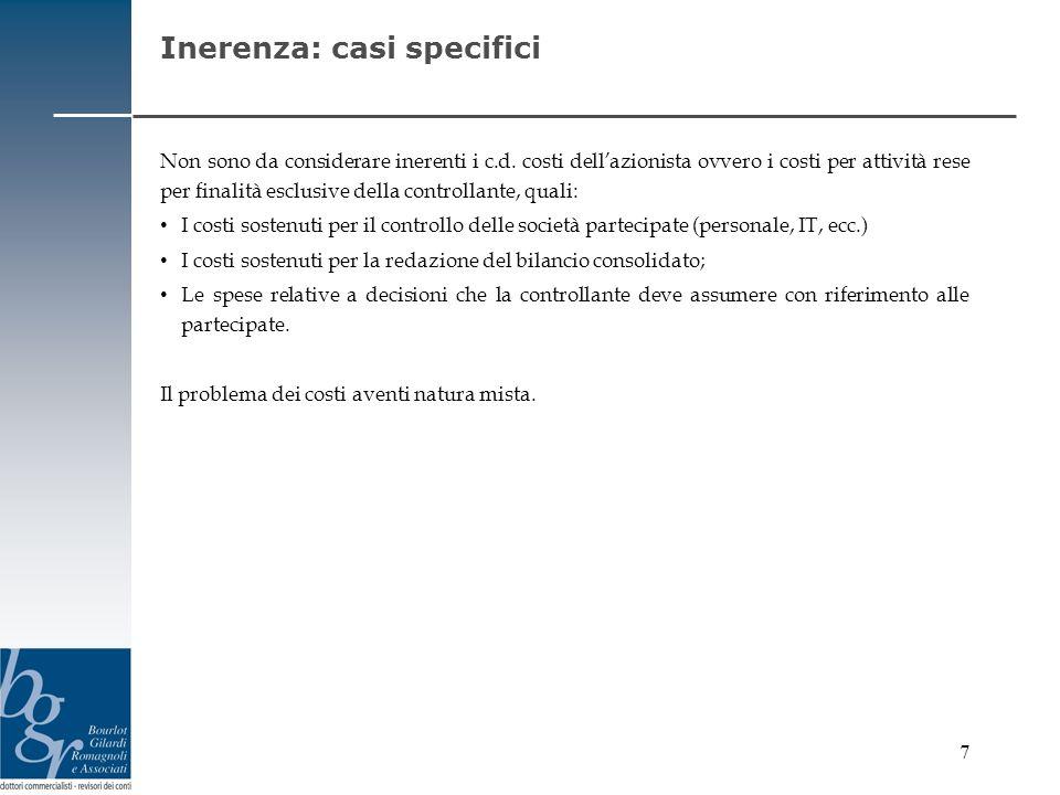 7 Inerenza: casi specifici Non sono da considerare inerenti i c.d. costi dellazionista ovvero i costi per attività rese per finalità esclusive della c