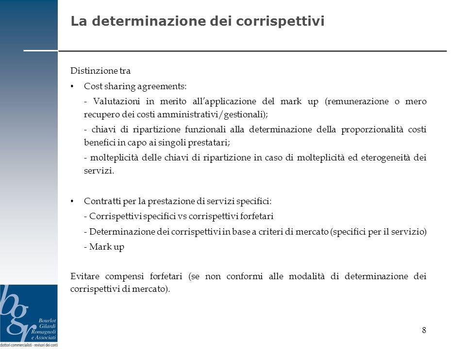 8 La determinazione dei corrispettivi Distinzione tra Cost sharing agreements: - Valutazioni in merito allapplicazione del mark up (remunerazione o me