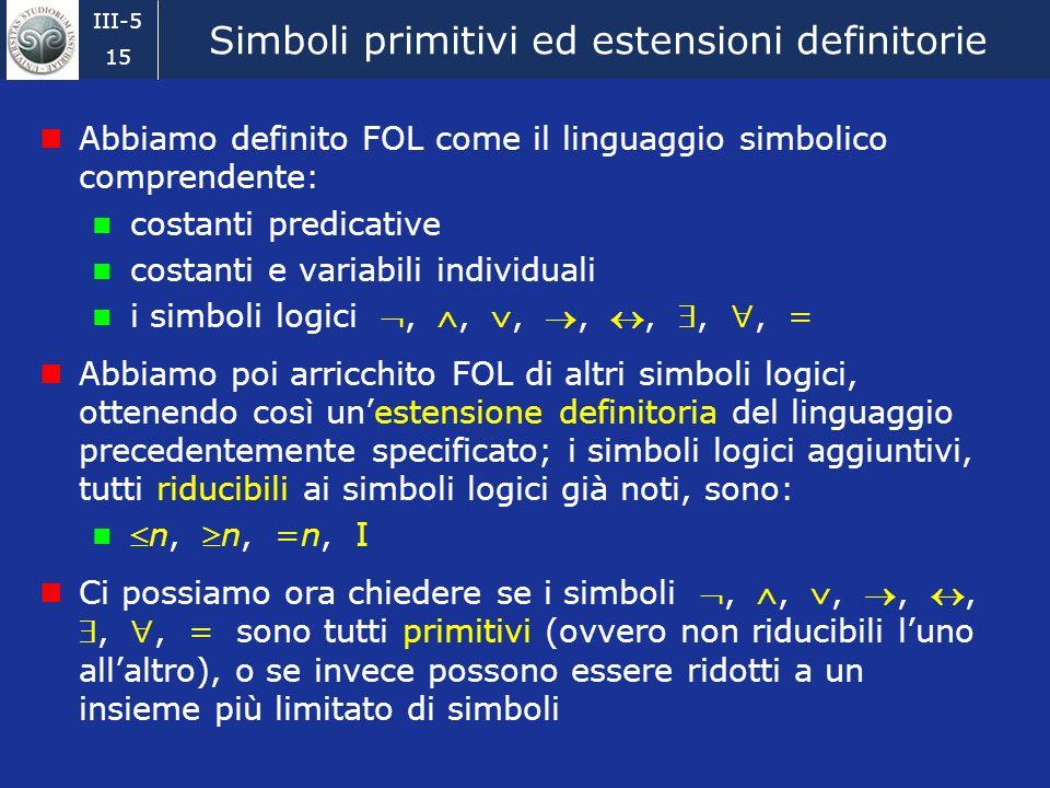 III-5 14 Formule chiuse e formule aperte (2) Come abbiamo detto, traducendo enunciati del linguaggio ordinario si ottengono sempre formule chiuse (ovv