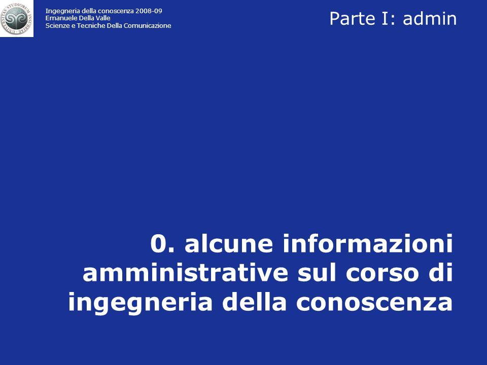 Ingegneria della conoscenza 2008-09 Emanuele Della Valle Scienze e Tecniche Della Comunicazione 0.