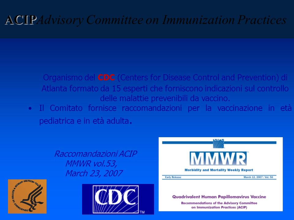 ACIP ACIPAdvisory Committee on Immunization Practices Organismo del CDC (Centers for Disease Control and Prevention) di Atlanta formato da 15 esperti