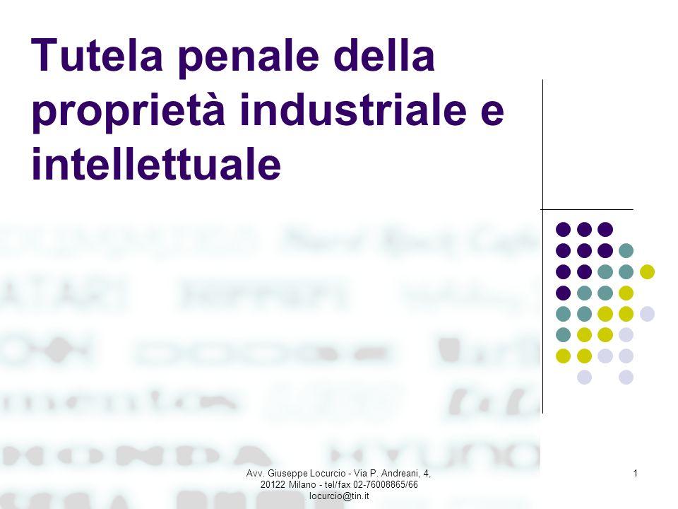 Tutela penale della proprietà industriale e intellettuale 1Avv. Giuseppe Locurcio - Via P. Andreani, 4, 20122 Milano - tel/fax 02-76008865/66 locurcio