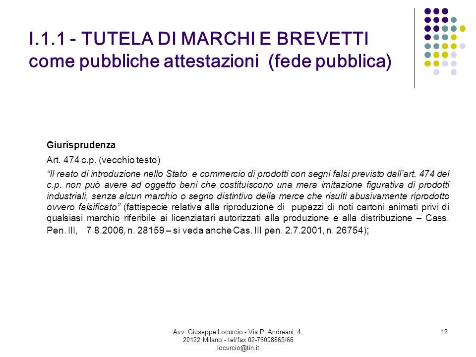 I.1.1 - TUTELA DI MARCHI E BREVETTI come pubbliche attestazioni (fede pubblica) Giurisprudenza Art. 474 c.p. (vecchio testo) Il reato di introduzione