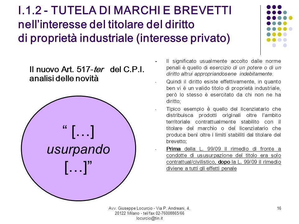 I.1.2 - TUTELA DI MARCHI E BREVETTI nellinteresse del titolare del diritto di proprietà industriale (interesse privato) Il nuovo Art. 517-ter del C.P.