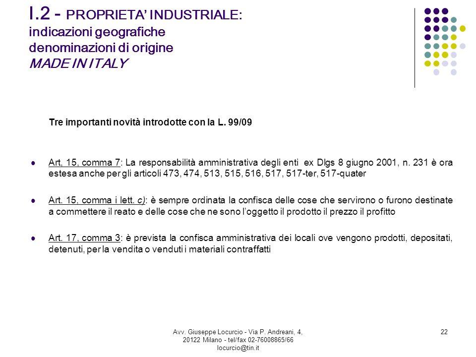 I.2 - PROPRIETA INDUSTRIALE: indicazioni geografiche denominazioni di origine MADE IN ITALY Tre importanti novità introdotte con la L. 99/09 Art, 15,