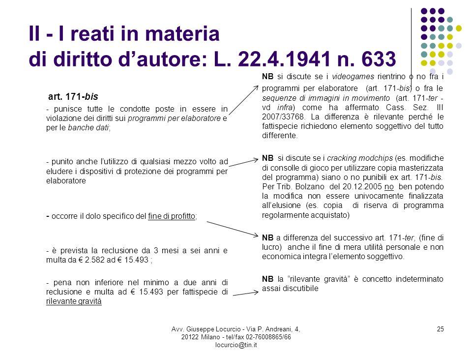 II - I reati in materia di diritto dautore: L. 22.4.1941 n. 633 art. 171-bis - punisce tutte le condotte poste in essere in violazione dei diritti sui