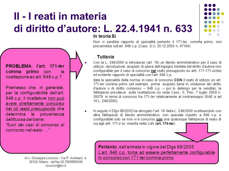 II - I reati in materia di diritto dautore: L. 22.4.1941 n. 633 In teoria Sì Non vi sarebbe rapporto di specialità pertanto il 171-ter, comma primo, n