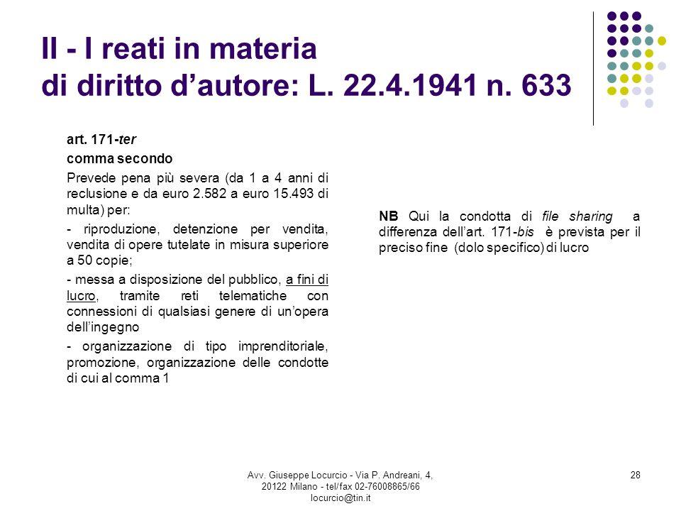 II - I reati in materia di diritto dautore: L. 22.4.1941 n. 633 art. 171-ter comma secondo Prevede pena più severa (da 1 a 4 anni di reclusione e da e