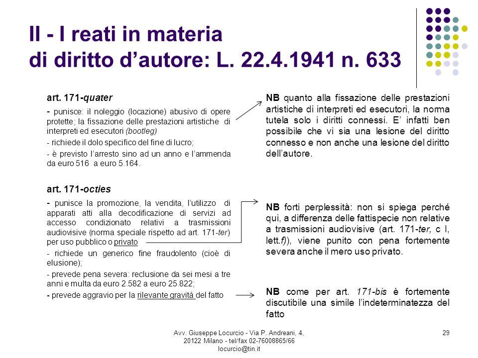 II - I reati in materia di diritto dautore: L. 22.4.1941 n. 633 art. 171-quater - punisce: il noleggio (locazione) abusivo di opere protette; la fissa