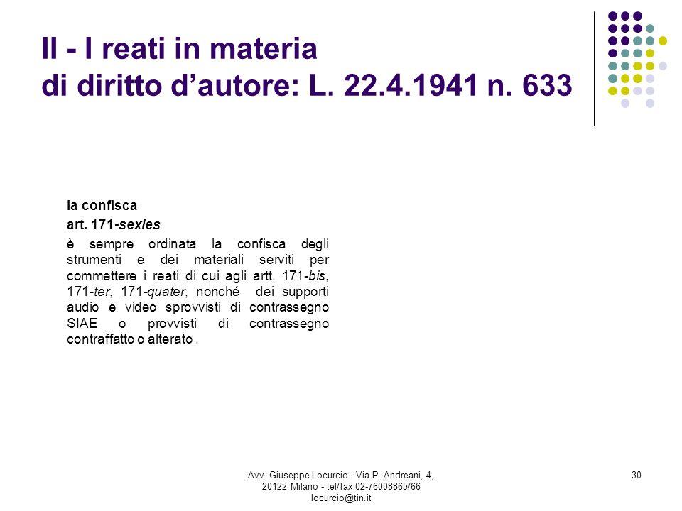 II - I reati in materia di diritto dautore: L. 22.4.1941 n. 633 la confisca art. 171-sexies è sempre ordinata la confisca degli strumenti e dei materi