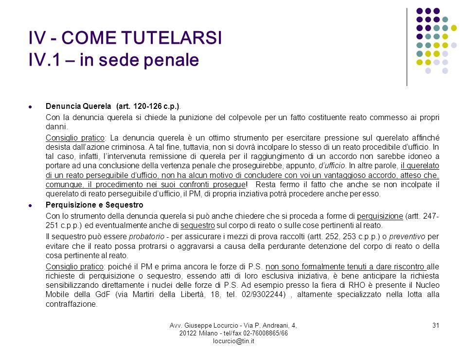 IV - COME TUTELARSI IV.1 – in sede penale Denuncia Querela (art. 120-126 c.p.). Con la denuncia querela si chiede la punizione del colpevole per un fa