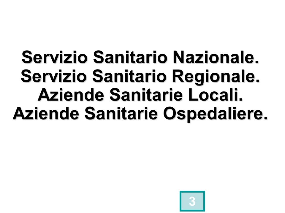 Servizio Sanitario Nazionale. Servizio Sanitario Regionale. Aziende Sanitarie Locali. Aziende Sanitarie Ospedaliere. 3