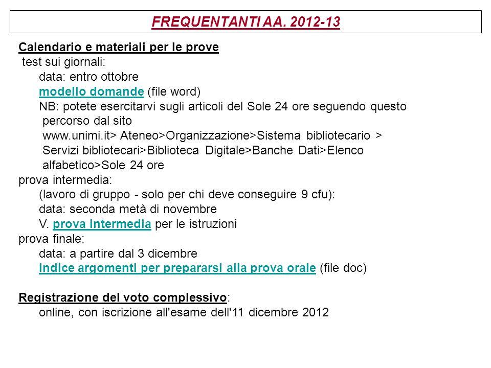 FREQUENTANTI AA. 2012-13 Calendario e materiali per le prove test sui giornali: data: entro ottobre modello domande (file word) NB: potete esercitarvi