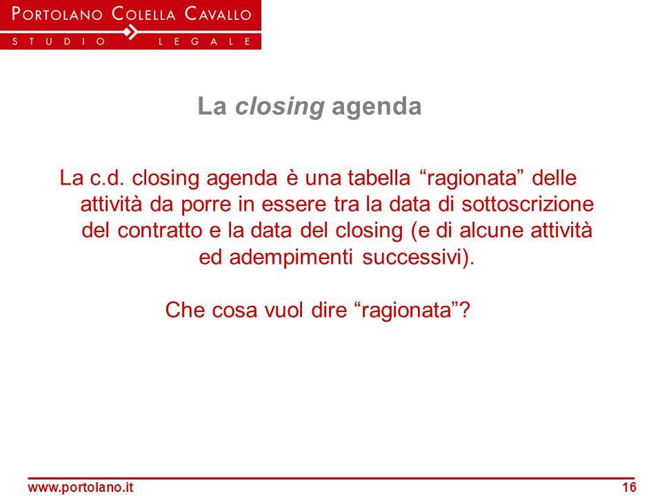 www.portolano.it16 La closing agenda La c.d. closing agenda è una tabella ragionata delle attività da porre in essere tra la data di sottoscrizione de