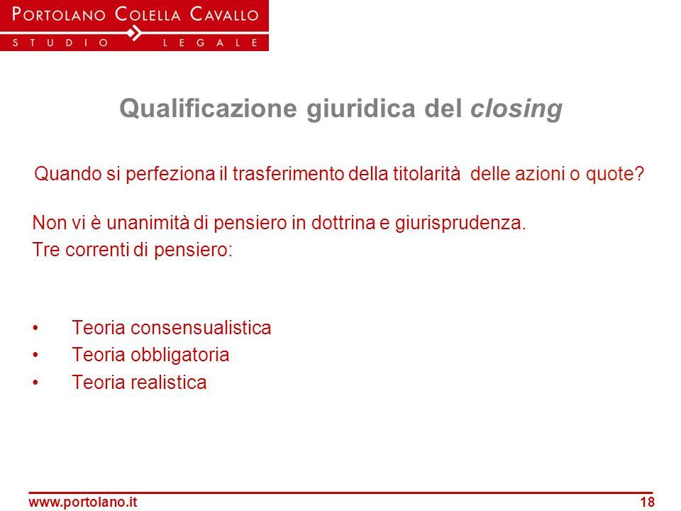 www.portolano.it18 Qualificazione giuridica del closing Quando si perfeziona il trasferimento della titolarità delle azioni o quote? Non vi è unanimit