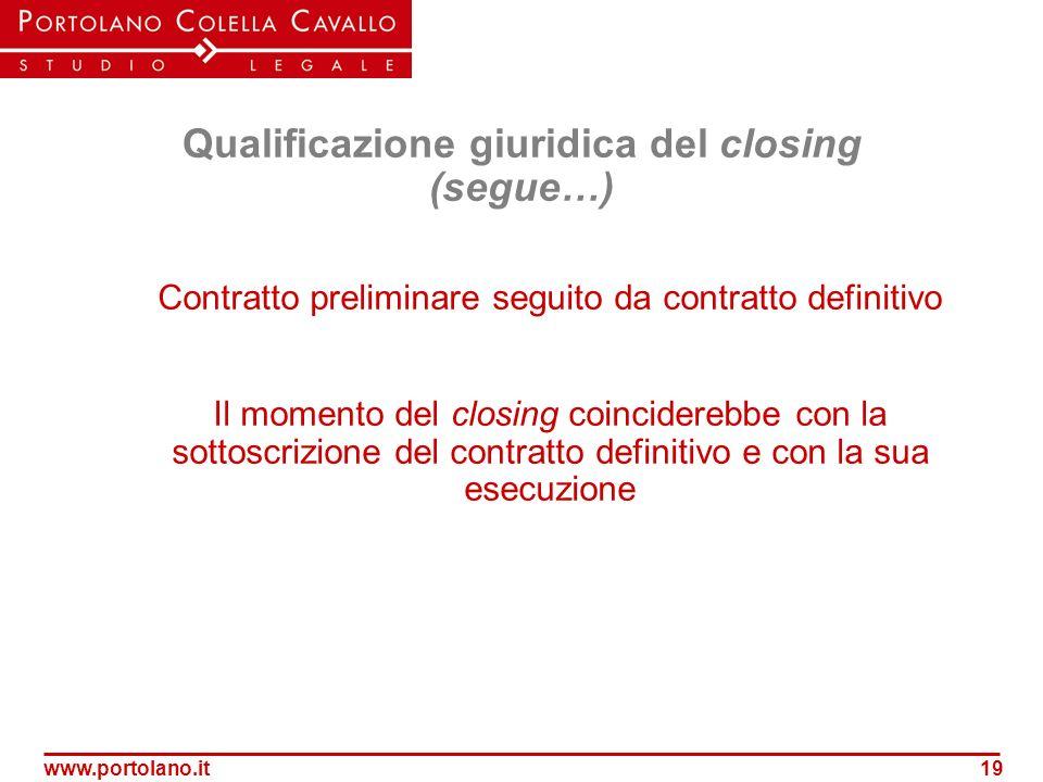 www.portolano.it19 Qualificazione giuridica del closing (segue…) Contratto preliminare seguito da contratto definitivo Il momento del closing coincide