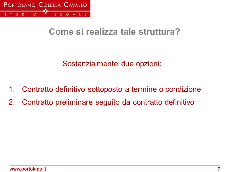 www.portolano.it7 Come si realizza tale struttura? Sostanzialmente due opzioni: 1.Contratto definitivo sottoposto a termine o condizione 2.Contratto p