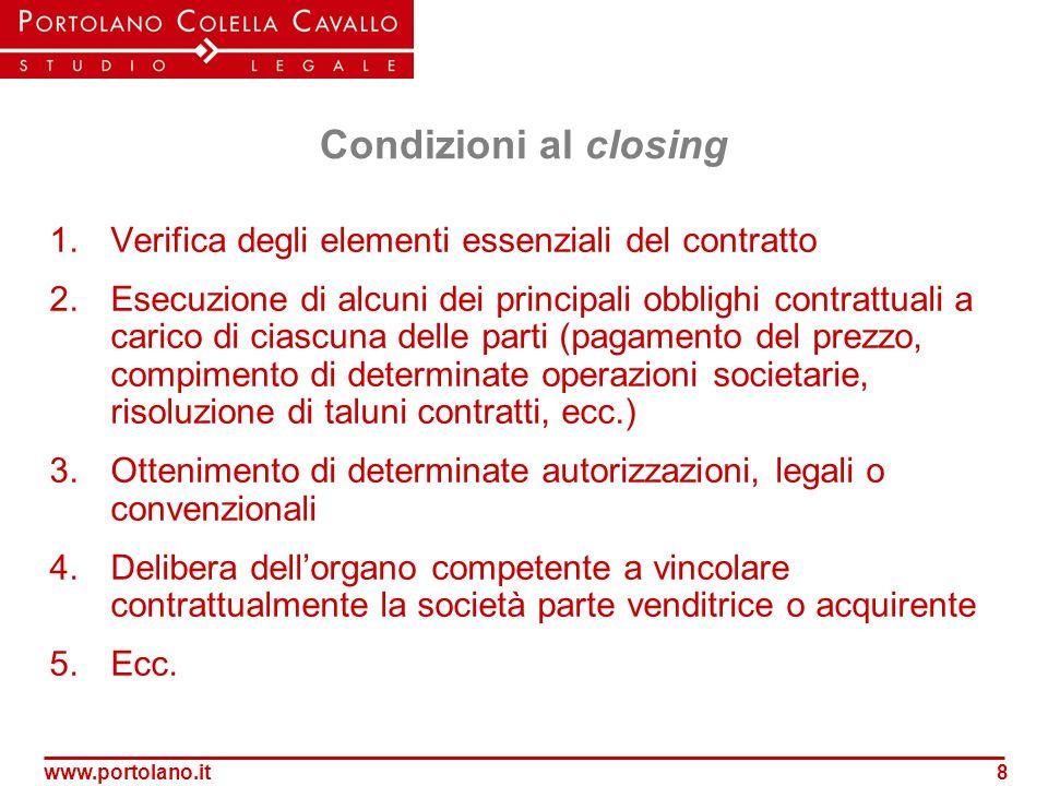 www.portolano.it8 Condizioni al closing 1.Verifica degli elementi essenziali del contratto 2.Esecuzione di alcuni dei principali obblighi contrattuali