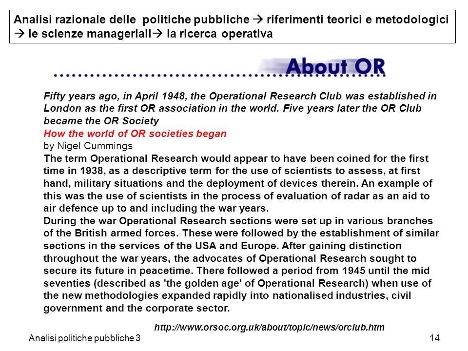 Analisi politiche pubbliche 314 http://www.orsoc.org.uk/about/topic/news/orclub.htm Analisi razionale delle politiche pubbliche riferimenti teorici e