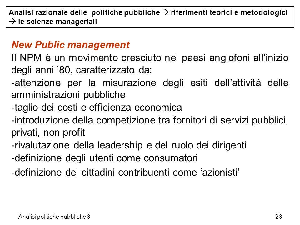 Analisi politiche pubbliche 323 New Public management Il NPM è un movimento cresciuto nei paesi anglofoni allinizio degli anni 80, caratterizzato da: