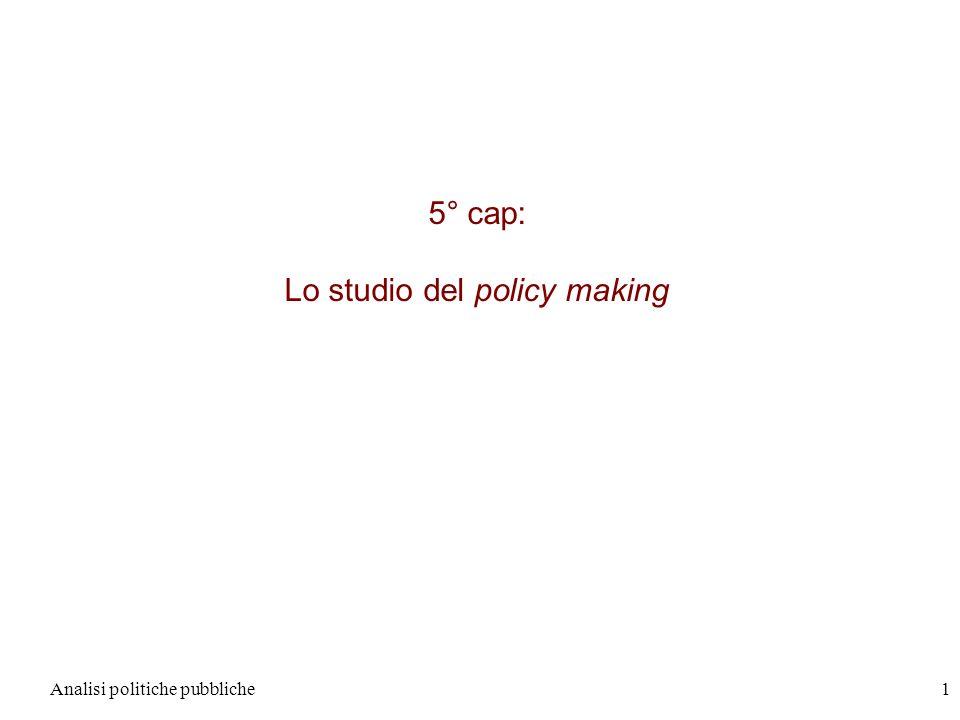 Analisi politiche pubbliche1 5° cap: Lo studio del policy making