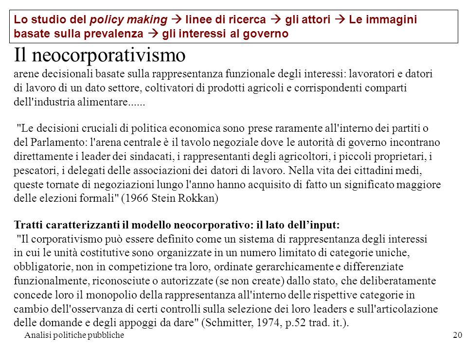 Analisi politiche pubbliche20 Il neocorporativismo arene decisionali basate sulla rappresentanza funzionale degli interessi: lavoratori e datori di la