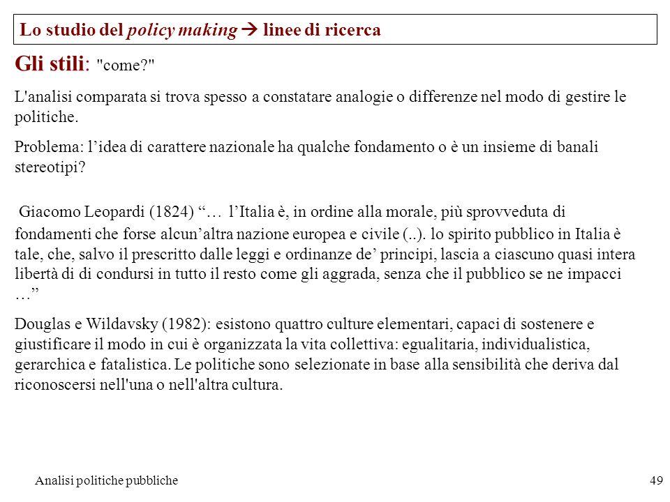Analisi politiche pubbliche49 Lo studio del policy making linee di ricerca Gli stili: