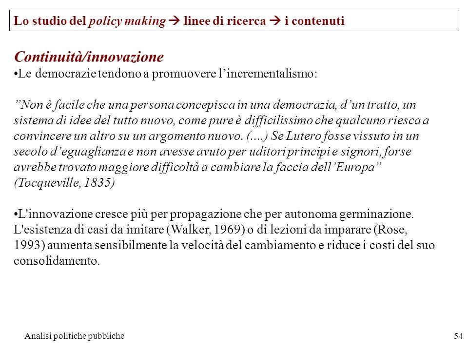 Analisi politiche pubbliche54 Lo studio del policy making linee di ricerca i contenuti Continuità/innovazione Le democrazie tendono a promuovere lincr