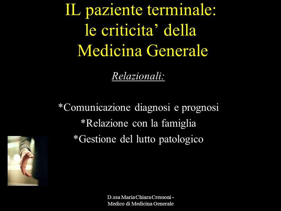 D.ssa Maria Chiara Cressoni - Medico di Medicina Generale IL paziente terminale: le criticita della Medicina Generale Relazionali: *Comunicazione diag