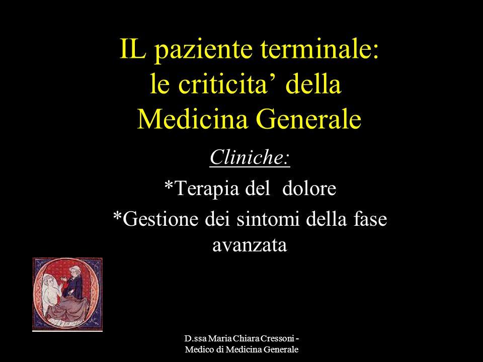 D.ssa Maria Chiara Cressoni - Medico di Medicina Generale IL paziente terminale: le criticita della Medicina Generale Cliniche: *Terapia del dolore *G