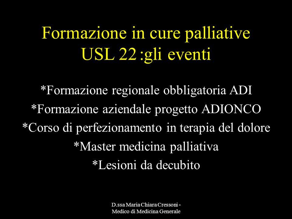 D.ssa Maria Chiara Cressoni - Medico di Medicina Generale Formazione in cure palliative USL 22:gli eventi *Formazione regionale obbligatoria ADI *Form