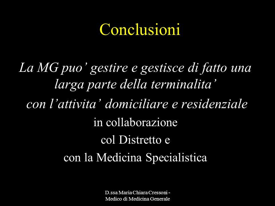 D.ssa Maria Chiara Cressoni - Medico di Medicina Generale Conclusioni La MG puo gestire e gestisce di fatto una larga parte della terminalita con latt
