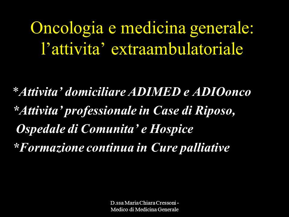 D.ssa Maria Chiara Cressoni - Medico di Medicina Generale Oncologia e medicina generale: lattivita extraambulatoriale *Attivita domiciliare ADIMED e A