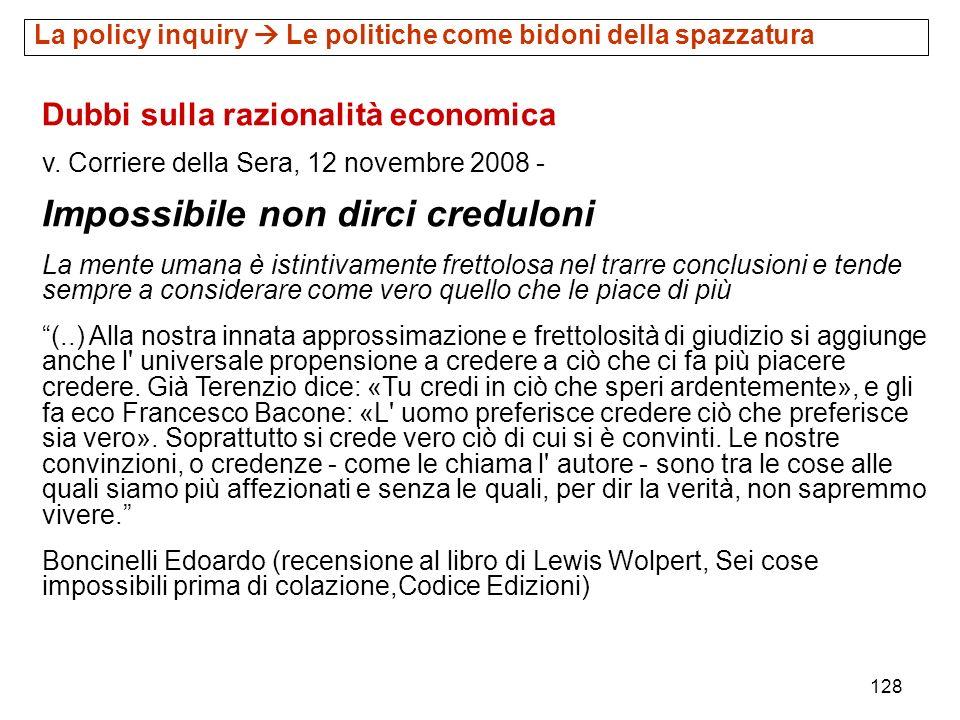 128 Dubbi sulla razionalità economica v. Corriere della Sera, 12 novembre 2008 - Impossibile non dirci creduloni La mente umana è istintivamente frett
