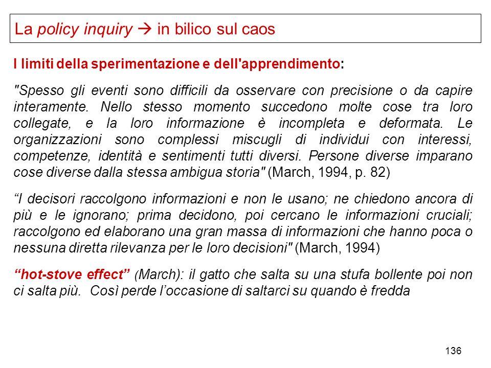 136 La policy inquiry in bilico sul caos I limiti della sperimentazione e dell'apprendimento: