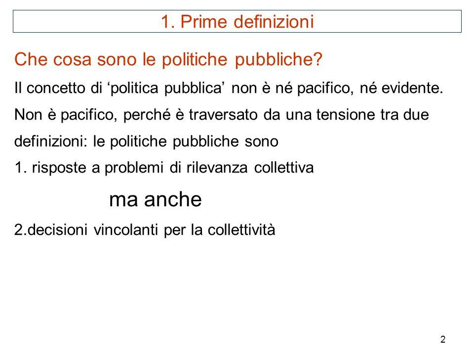 2 Che cosa sono le politiche pubbliche? Il concetto di politica pubblica non è né pacifico, né evidente. Non è pacifico, perché è traversato da una te