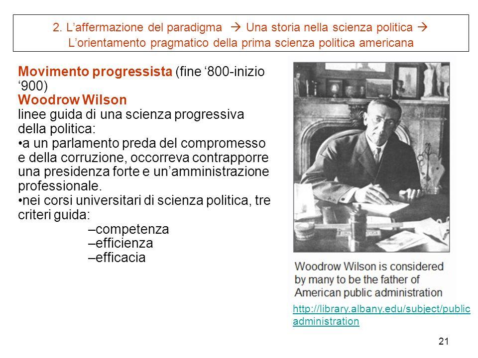 21 2. Laffermazione del paradigma Una storia nella scienza politica Lorientamento pragmatico della prima scienza politica americana Movimento progress