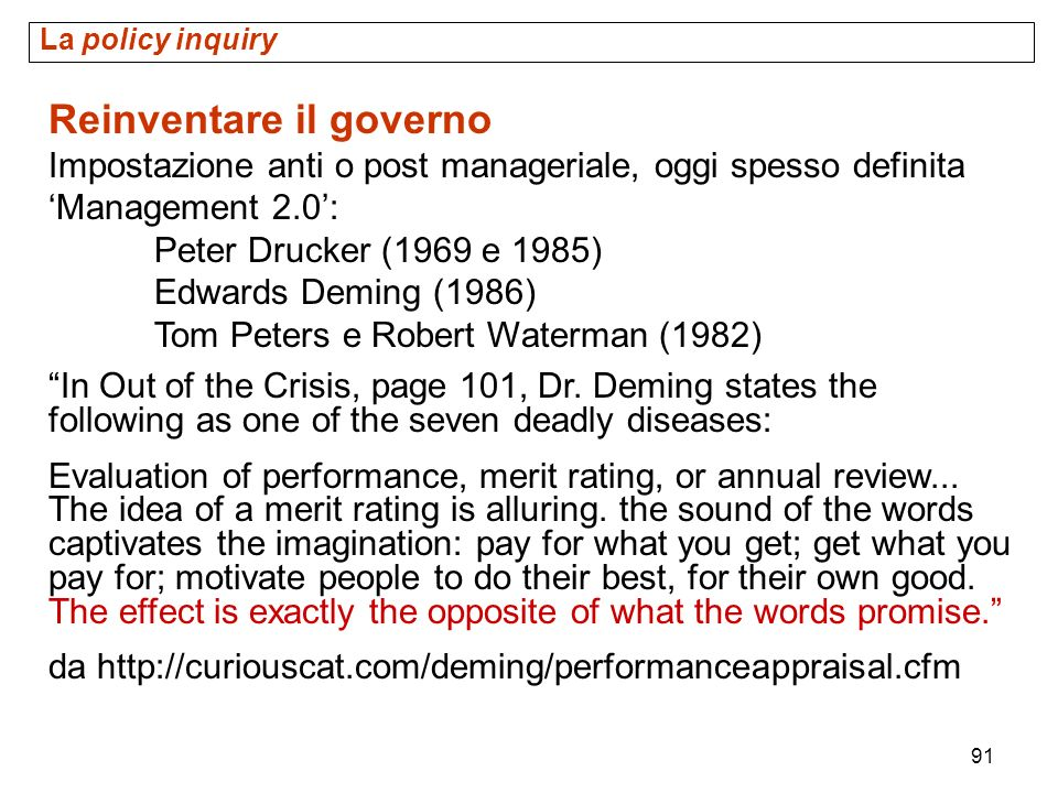 91 Reinventare il governo Impostazione anti o post manageriale, oggi spesso definita Management 2.0: Peter Drucker (1969 e 1985) Edwards Deming (1986)