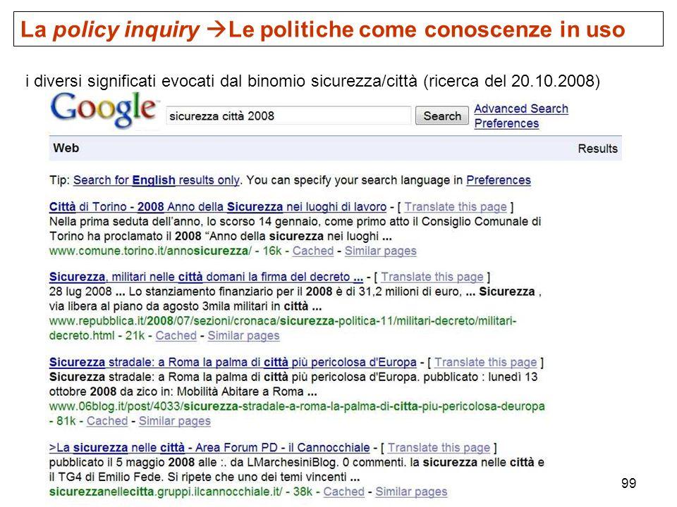 99 i diversi significati evocati dal binomio sicurezza/città (ricerca del 20.10.2008) La policy inquiry Le politiche come conoscenze in uso