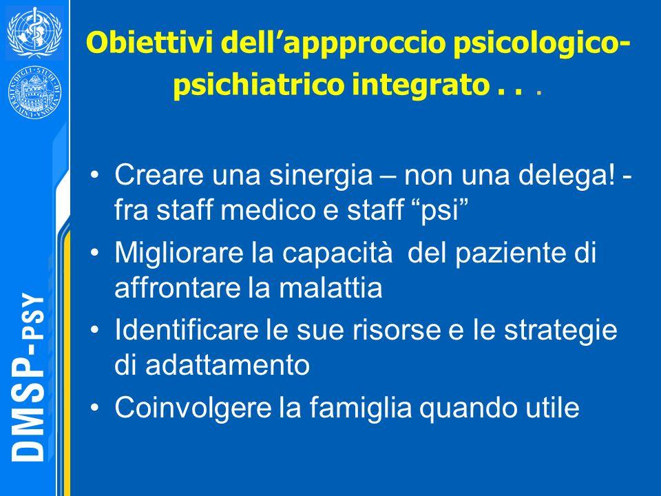 Obiettivi dellappproccio psicologico- psichiatrico integrato... Creare una sinergia – non una delega! - fra staff medico e staff psi Migliorare la cap