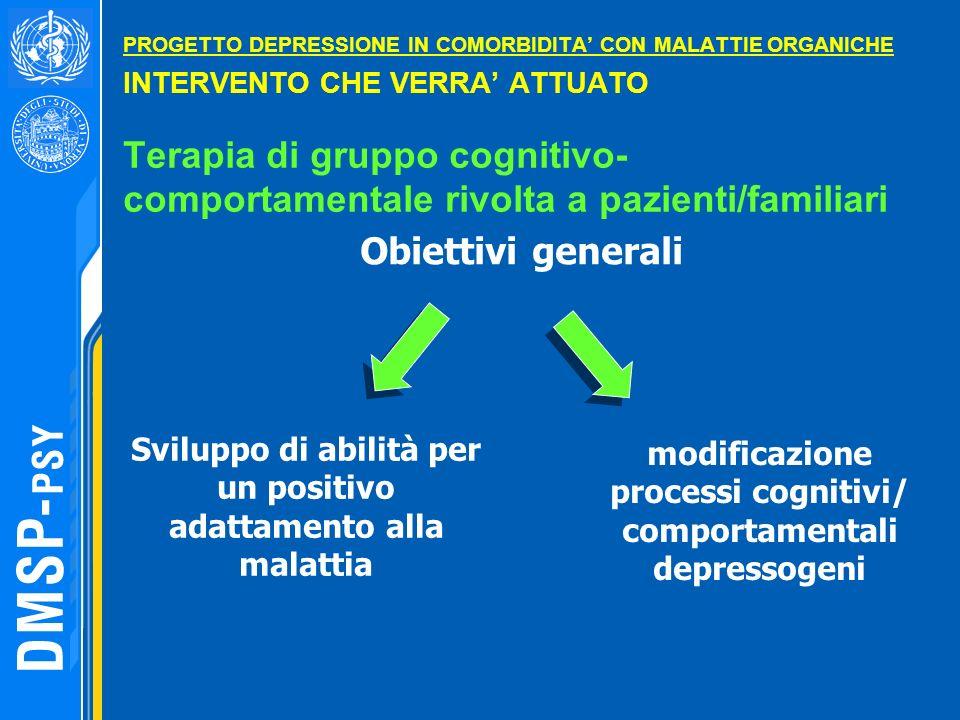PROGETTO DEPRESSIONE IN COMORBIDITA CON MALATTIE ORGANICHE INTERVENTO CHE VERRA ATTUATO Terapia di gruppo cognitivo- comportamentale rivolta a pazient