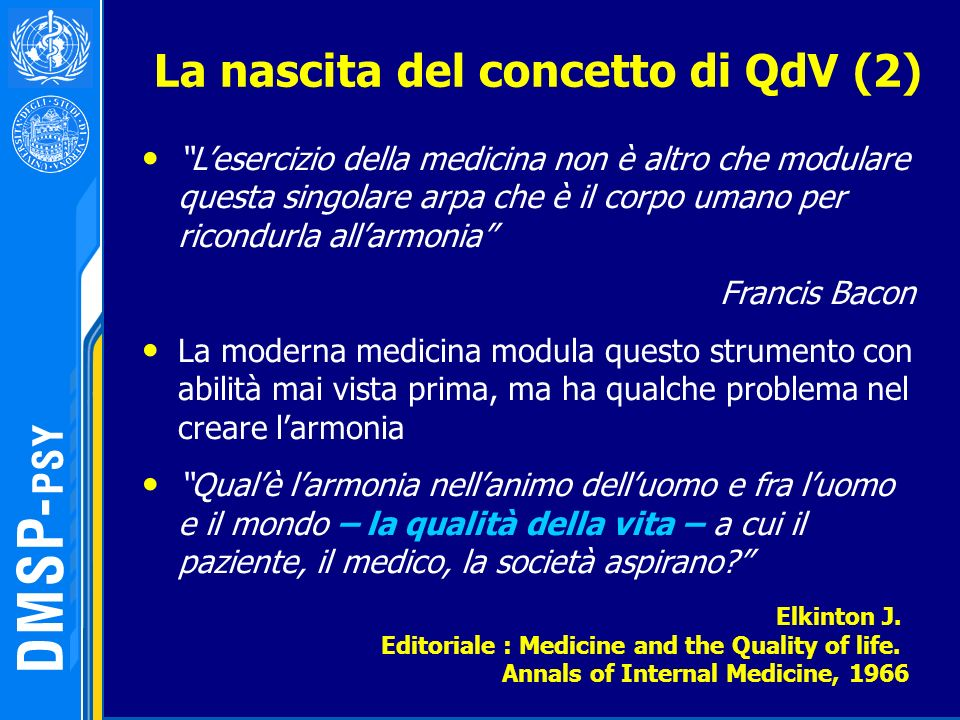 La nascita del concetto di QdV (2) Lesercizio della medicina non è altro che modulare questa singolare arpa che è il corpo umano per ricondurla allarm