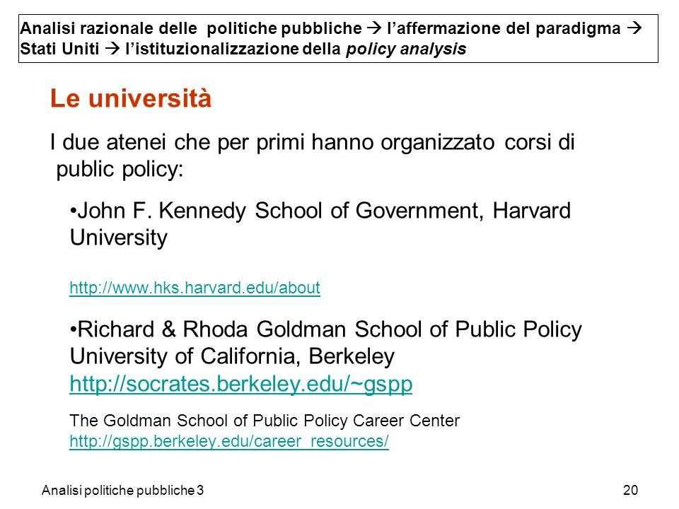 Analisi politiche pubbliche 320 Le università I due atenei che per primi hanno organizzato corsi di public policy: John F. Kennedy School of Governmen