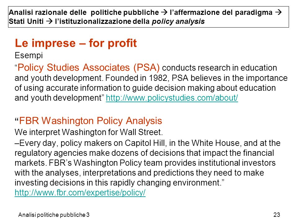 Analisi politiche pubbliche 323 Le imprese – for profit Esempi Policy Studies Associates (PSA) conducts research in education and youth development.