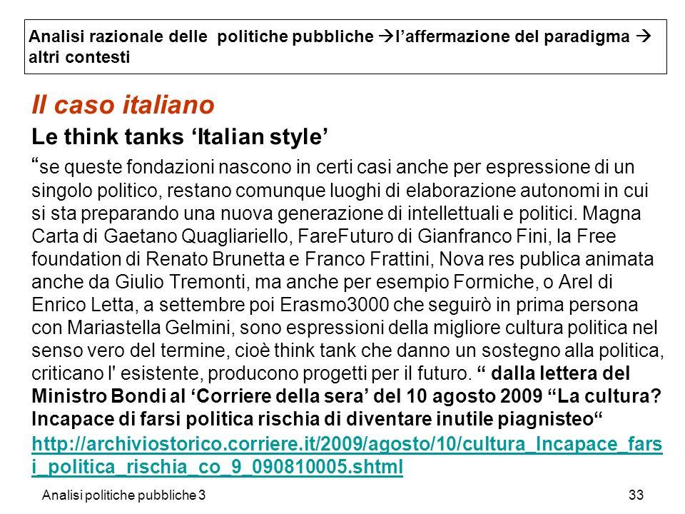 Analisi politiche pubbliche 333 Il caso italiano Le think tanks Italian style se queste fondazioni nascono in certi casi anche per espressione di un s