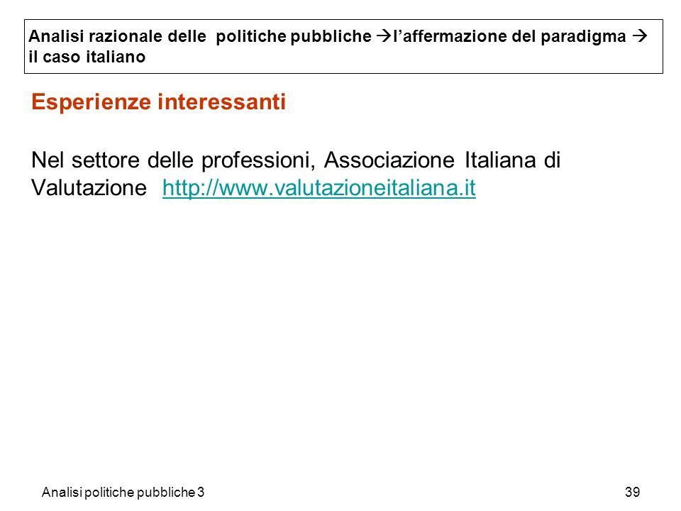 Analisi politiche pubbliche 339 Esperienze interessanti Nel settore delle professioni, Associazione Italiana di Valutazione http://www.valutazioneital