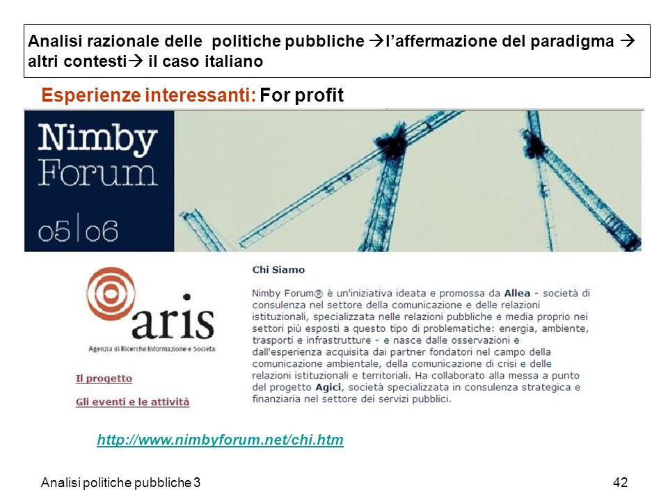 Analisi politiche pubbliche 342 Esperienze interessanti: For profit http://www.nimbyforum.net/chi.htm Analisi razionale delle politiche pubbliche laff