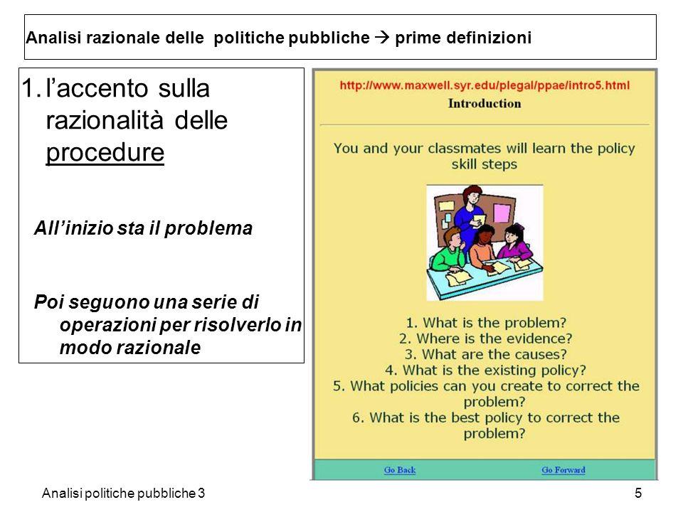 Analisi politiche pubbliche 35 Analisi razionale delle politiche pubbliche prime definizioni 1.laccento sulla razionalità delle procedure Allinizio st