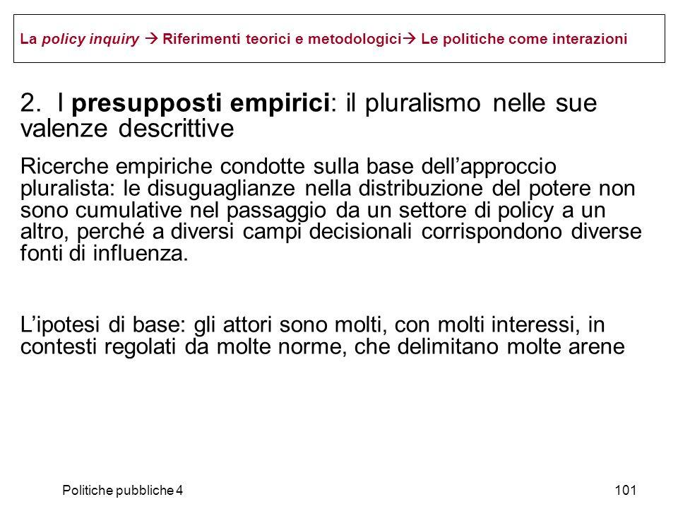 Politiche pubbliche 4101 La policy inquiry Riferimenti teorici e metodologici Le politiche come interazioni 2. I presupposti empirici: il pluralismo n